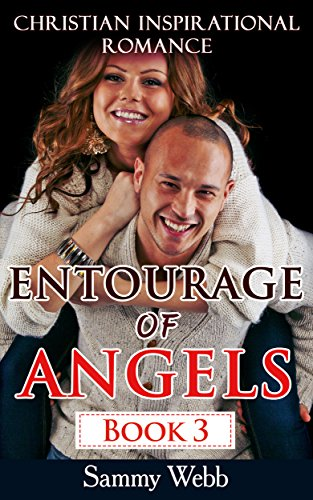 Christian Inspirational Romance: Entourage of Angels, Book 3 (Contemporary Christian Romance Series) (Christian Romance Inspirational Series Short Stories) PDF