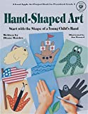 Hand-Shaped Art: Start with the Shape of a Young Child's Hand [Paperback]