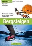 Bergsteigen: Das Praxisbuch zu den Themen Bergwandern, Klettersteiggehen, Hochtouren und Skitourengehen von erfahrenen Berufsbergführern mit Hinweisen ... Profi zu Ausrüstung, Technik und Sicherheit