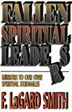 Fallen Spiritual Leaders: Mirrors to our own Spiritual Struggles (0890981140) by Smith, F. LaGard