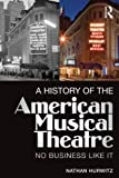 img - for A History of the American Musical Theatre: No Business Like It book / textbook / text book