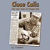 Close Calls: The True Tales of Cougar Bob | [B. J. Campbell]
