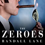 The Zeroes: My Misadventures in the Decade Wall Street Went Insane | Randall Lane