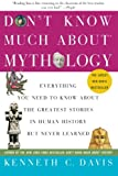 img - for Don't Know Much About Mythology: Everything You Need to Know About the Greatest Stories in Human History but Never Learned (Don't Know Much About Series) book / textbook / text book