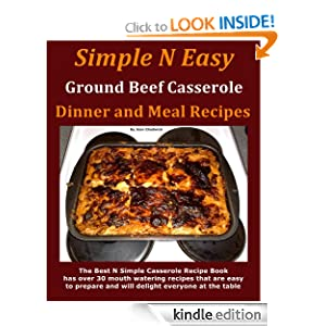 Free Kindle Book: Simple N Easy: Ground Beef Casserole Dinner and Meal Recipes, by Joan Chadwick. Publication Date: September 24, 2012