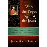 Were the Popes Against the Jews?: Tracking the Myths, Confronting the Ideologues