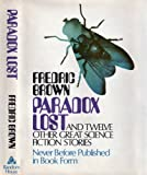 Paradox lost, and twelve other great science fiction stories (0394484487) by Brown, Fredric