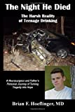 The Night He Died: The Harsh Reality of Teenage Drinking. A Neurosurgeon and Father's Personal Journey of Turning Tragedy Into Hope by Hoeflinger MD, Brian F (2014) Paperback