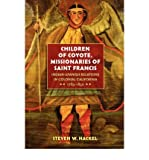 img - for By Steven W. Hackel Children of Coyote, Missionaries of Saint Francis: Indian-Spanish Relations in Colonial California, book / textbook / text book