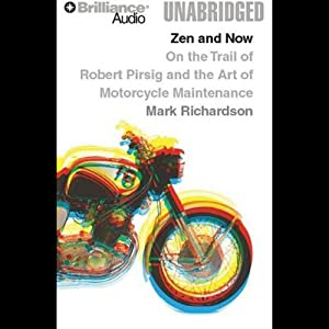 Zen and Now: On the Trail of Robert Pirsig and the Art of Motorcycle Maintenance | [Mark Richardson]