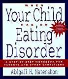 When Your Child Has an Eating Disorder: A Step-by-Step Workbook for Parents and Other Caregivers
