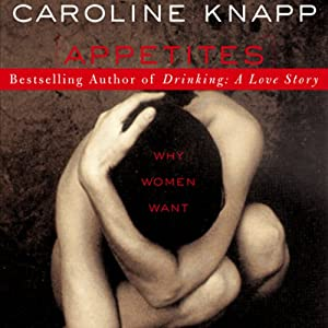 Appetites: Why Women Want | [Caroline Knapp]