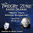 Ninety Years Without Slumbering: The Twilight Zone Radio Dramas Radio/TV von Johnson Smith, Richard De Roy Gesprochen von: Stacy Keach, Bill Irwin