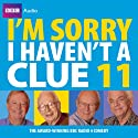 I'm Sorry I Haven't a Clue: Vol. 11 (       UNABRIDGED) by BBC Audiobooks Ltd Narrated by Humphrey Lyttleton, Tim Brooke-Taylor, Barry Cryer, Graeme Garden, Stephen Fry, Rob Brydon