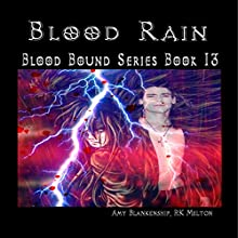 Blood Rain: Blood Bound, Book 13 Audiobook by Amy Blankenship, R. K. Melton Narrated by Rich Masotti