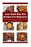 img - for Low Carb One Pot Recipes For Beginners: Delicious And Easy One Pot Meals For Weight Loss (Low Carb Cookbook) book / textbook / text book