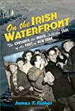 On the Irish Waterfront: The Crusader, the Movie, and the Soul of the Port of New York (Cushwa Center Studies of Catholicism in Twentieth-Century America)