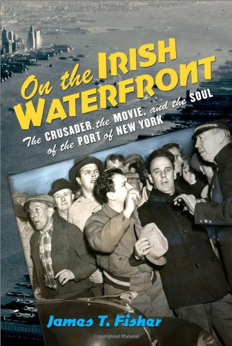 On the Irish Waterfront: The Crusader, the Movie, and the Soul of the Port of New York (Cushwa Center Studies of Catholi