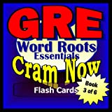 GRE Prep Test WORD ROOTS Flash Cards--CRAM NOW!--GRE Exam Review Book & Study Guide (GRE Cram Now! 3)