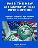 Pass the New Citizenship Test 2012 Edition: 100 Civics Questions and Answers, Reading and Writing Exercises