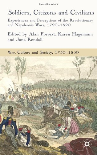 Soldiers, Citizens and Civilians: Experiences and Perceptions of the French Wars, 1790-1820 (War, Culture, and Society, 1750-1850)