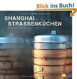 Shanghai Strassenk�chen - Menschen, ihre Geschichten und Rezepte
