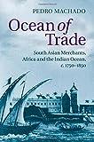 """Pedro Machado, """"Ocean of Trade: South Asian Merchants, Africa, and the Indian Ocean, c.1750-1850"""" (Cambridge UP, 2014)"""