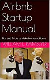Airbnb Startup Manual: Tips and Tricks to Make Money at Home (English Edition)