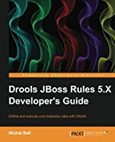Drools JBoss Rules 5.X Developer's Guide Front Cover