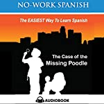 The Case of the Missing Poodle: No-Work Spanish Audiobook, Title 3 - English and Spanish Edition | Anne Emerick