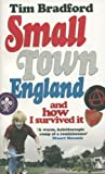 Tim Bradford Small Town England: And How I Survived It
