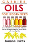 Carrier Oils For Beginners: Learn the...