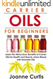 Carrier Oils For Beginners: Learn the Miraculous Benefits of Carrier Oils for Health and Beauty when Mixed With Essential Oils (Why Carrier Oils are Vitally ... Total Health and Vitality) (English Edition)