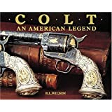 Colt: An American Legend/the Official History of Colt Firearms from 1836 to the Present