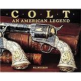Colt : An American Legend ~ R. L. Wilson