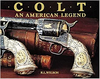 Colt : An American Legend written by R.L. Wilson