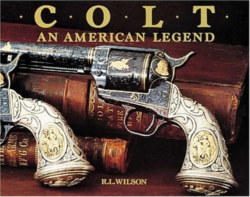 Colt: an American legend : the official history of Colt Firearms from 1836 to the present