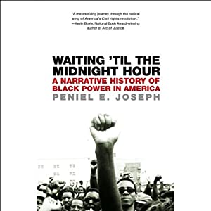 Waiting 'Til the Midnight Hour: A Narrative History of Black Power in America | [Peniel E. Joseph]