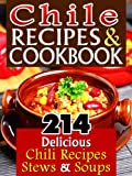 Chile Recipes & Chili Cookbook: 214 Unique & Delicious Chili Recipes, Stews & Soups That Are Easy to Make