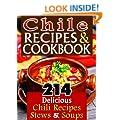 Chile Recipes & Chili Cookbook: 214 Unique & Delicious Chili Recipes, Stews & Soups That Are Easy to Make