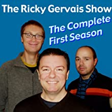 Ricky Gervais Show: The Complete First Season  by Ricky Gervais, Steve Merchant, Karl Pilkington Narrated by Ricky Gervais, Steve Merchant, Karl Pilkington