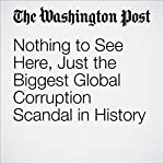 Nothing to See Here, Just the Biggest Global Corruption Scandal in History | Daniel W. Drezner
