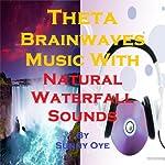 Theta Brainwaves Music Mixed with Natural Waterfall Sounds: For Deep Meditation and Light Sleep | Sunny Oye