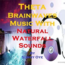 Theta Brainwaves Music Mixed with Natural Waterfall Sounds: For Deep Meditation and Light Sleep Discours Auteur(s) : Sunny Oye Narrateur(s) :  Therapeutick