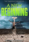 A New Beginning (The Timespan Chronicles Book 1)