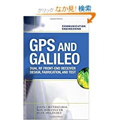 GPS and Galileo: Dual RF Front-end receiver and Design, Fabrication, & Test (Communication Engineering)