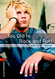 Too Old to Rock and Roll and Other Stories: 700 Headwords (Oxford Bookworms ELT) (French Edition) (0194790746) by Mark, Jan
