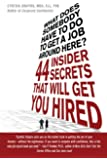 What Does Somebody Have to Do to Get a Job Around Here! 44 Insider Secrets and Tips that Will Get You Hired