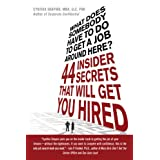 What Does Somebody Have to Do to Get a Job Around Here! 44 Insider Secrets and Tips that Will Get You Hired ~ Cynthia Shapiro