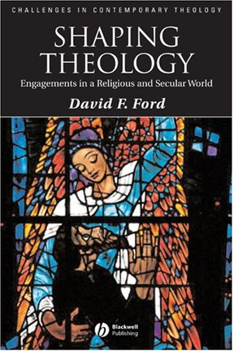 Shaping Theology: Engagements in a Religious and Secular World (Challenges in Contemporary Theology), DAVID FORD